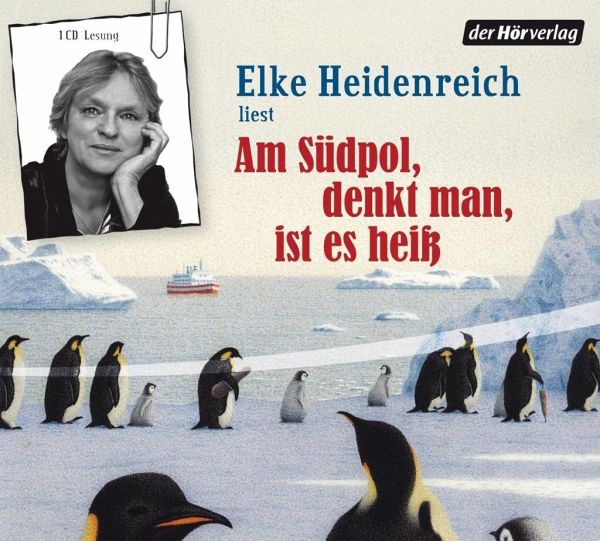 Am Südpol, denkt man, ist es heiß, Audio-CD - Heidenreich, Elke