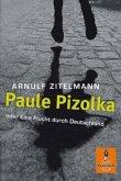 Paule Pizolka oder Eine Flucht durch Deutschland