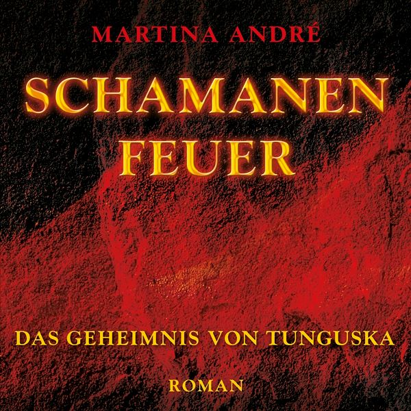 Schamanenfeuer - Das Geheimnis von Tunguska, 2 MP3-CDs - André, Martina