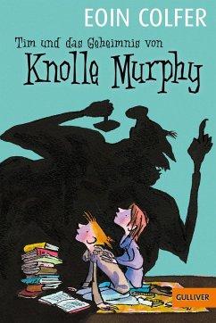Tim und das Geheimnis von Knolle Murphy / Tim Bd.1 - Colfer, Eoin