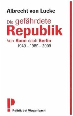 Die gefährdete Republik - Lucke, Albrecht von