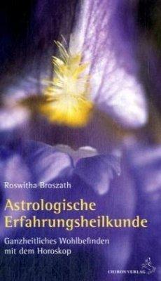 Astrologische Erfahrungsheilkunde - Broszath, Roswitha