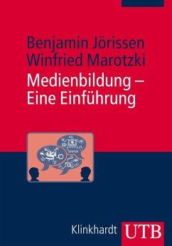 Medienbildung - Eine Einführung - Jörissen, Benjamin; Marotzki, Winfried