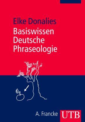 Basiswissen Deutsche Phraseologie - Donalies, Elke