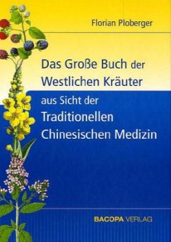Das Grosse Buch der Westlichen Kräuter aus Sicht der Traditionellen Chinesischen Medizin - Ploberger, Florian