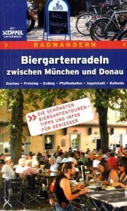 Biergartenradeln zwischen München und Donau - Rauch, Herbert