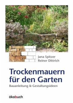 Trockenmauern für den Garten - Spitzer, Jana; Dittrich, Reiner