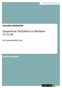 Exegetische Facharbeit zu Matthäus 15,21-28 - Schönfeld, Cornelia