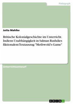 Britische Kolonialgeschichte im Unterricht. Indiens Unabhängigkeit in Salman Rushdies fiktionalem Textauszug