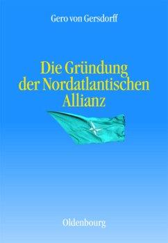 Die Gründung der Nordatlantischen Allianz - Gersdorff, Gero von