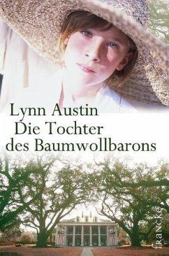 Die Tochter des Baumwollbarons. Südstaaten-Sage 01 - Austin, Lynn