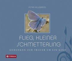 Flieg, kleiner Schmetterling - Hillebrand, Petra
