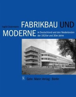 Fabrikbau und Moderne in Deutschland und den Niederlanden der 1920er und 30er Jahre - Ostermann, Ingrid