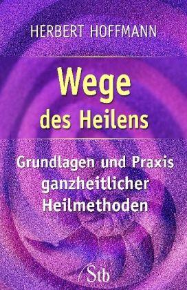 Wege des Heilens - Hoffmann, Herbert