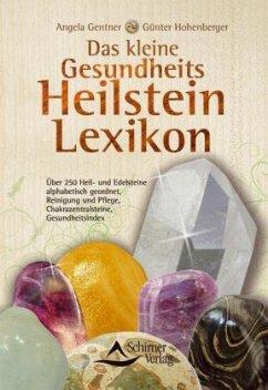 Das kleine Gesundheits-Heilstein-Lexikon - Gentner, Angela; Hohenberger, Günter