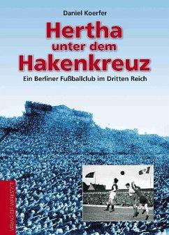 Hertha unterm Hakenkreuz - Koerfer, Daniel