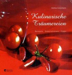 Kulinarische Träumereien - Grossmann, Andrea