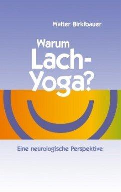 Warum Lach-Yoga? - Birklbauer, Walter