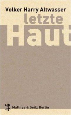 Letzte Haut - Altwasser, Volker H.