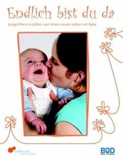 Endlich bist du da - Junge Eltern erzählen von ihrem neuen Leben mit Baby