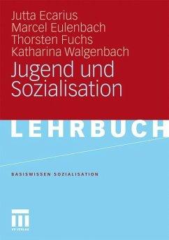 Jugend und Sozialisation - Ecarius, Jutta;Eulenbach, Marcel;Fuchs, Thorsten