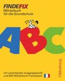 Findefix. Wörterbuch für die Grundschule. Mit vereinfachter Ausgangsschrift. Französische Ausgabe