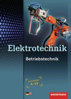 Elektrotechnik Betriebstechnik SB LF 5 - 13 - Dzieia, Michael; Hübscher, Heinrich; Jagla, Dieter; Krehbiel, Michael; Plichta, Stephan; Stolzenburg, Roland; Wenzl, Ludwig; Wickert, Harald; Reh, Thorsten