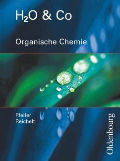 H2O u. Co. Organische Chemie. Schülerband für Gruppe 9/I (Teil 2), 10/I, 10/II, III
