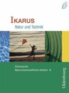 Ikarus. Natur und Technik Schwerpunkt: Naturwissenschaftliches Arbeiten 5. Schülerbuch - Deger, Hermann; Götz, Axel; Reinold, Petra