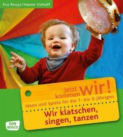 Wir klatschen, singen, tanzen - Reuys, Eva; Viehoff, Hanne