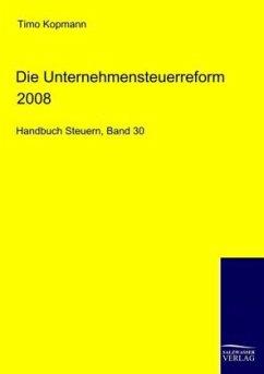 Die Unternehmensteuerreform 2008 - Kopmann, Timo