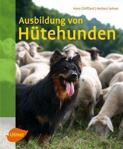 Ausbildung von Hütehunden - Chifflard, Hans; Sehner, Herbert