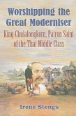 Worshipping the Great Moderniser: King Chulalongkorn, Patron Saint of the Thai Middle Class