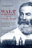 Walt Whitman and the Civil War - America′s Poet During the Lost Years of 1860-1862