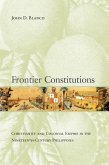 Frontier Constitutions - Christianity and Colonial Empire in the Nineteenth-Century Phillippines
