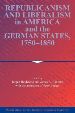 Republicanism and Liberalism in America and the German States, 1750 1850