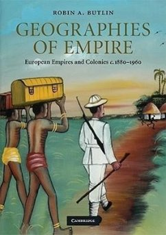 Geographies of Empire: European Empires and Colonies c. 1880-1960 - Butlin, Robin A.