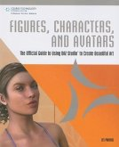 Figures, Characters, and Avatars: The Official Guide to Using Daz Studio to Create Beautiful Art [With CDROM]