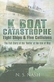 K Boat Catastrophe: Eight Ships and Five Collisions: The Full Story of the 'Battle of the Isle of May'