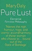 Pure Lust: Elemental Feminist Philosophy Mary Daly Author
