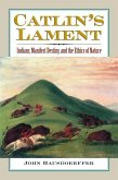 Catlin's Lament: Indians, Manifest Destiny, and the Ethics of Nature