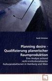Planning desire - Qualifizierung planerischerRaumproduktion