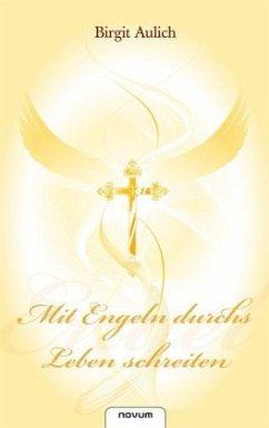 Mit Engeln durchs Leben schreiten - Aulich, Birgit