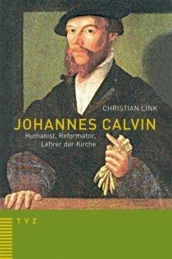 Johannes Calvin – Humanist, Reformator, Lehrer der Kirche - Link, Christian