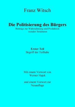 Die Politisierung des Bürgers, 1. Teil: Zum Begriff der Teilhabe - Witsch, Franz