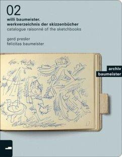 Willi Baumeister.Werkverzeichnis der Skizzenbücher\Catalogue Raisonné of the Sketchbooks - Presler, Gerd;Baumeister, Felicitas