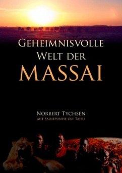 Geheimnisvolle Welt der Massai - Tychsen, Norbert