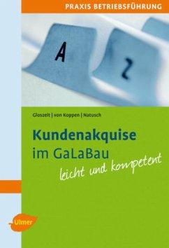 Kundenakquise im GaLaBau - Gloszeit, Holger; Koppen, Georg von; Natusch, Cordula