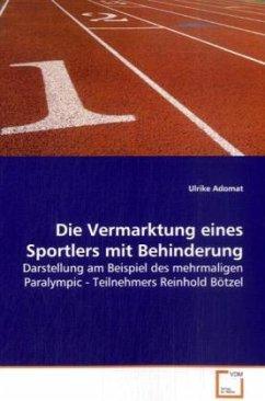 Die Vermarktung eines Sportlers mit Behinderung - Adomat, Ulrike