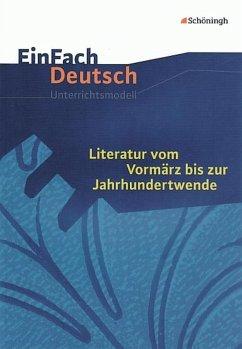 Literatur vom Vormärz bis zur Jahrhundertwende. EinFach Deutsch Unterrichtsmodelle - Schnell, Josef; Schnell, Eva